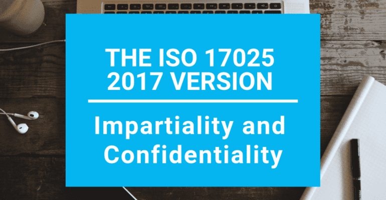ISO 17025 2017 version Impartiality and Confidentiality
