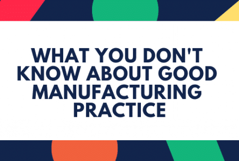 What You Don't Know About Good Manufacturing Practice