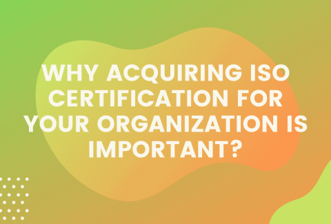 Why Acquiring ISO certification for Your Organization is Important