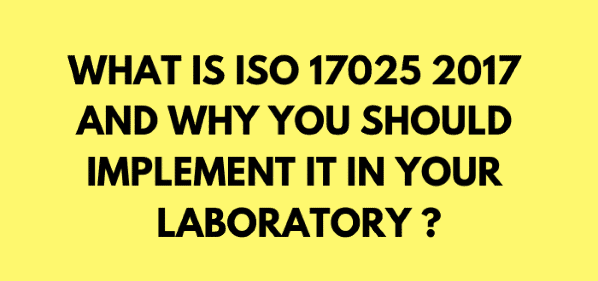 What is ISO 17025 and why you should implement it in your laboratory