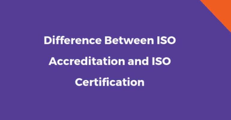 The Difference Between ISO Accreditation and ISO Certification