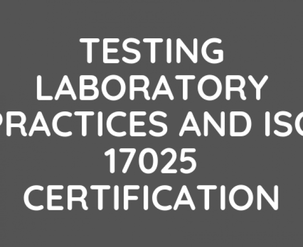 Testing Laboratory Practices and ISO 17025 Certification