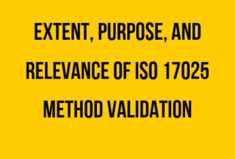 Extent, Purpose, and Relevance of ISO 17025 Method Validation
