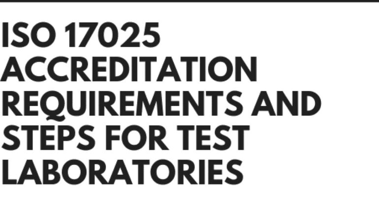 ISO 17025 Accreditation Requirements and Steps for Test Laboratories