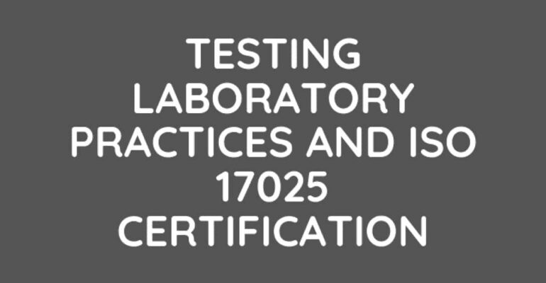 Testing Laboratory Practices and ISO 17025 accreditation