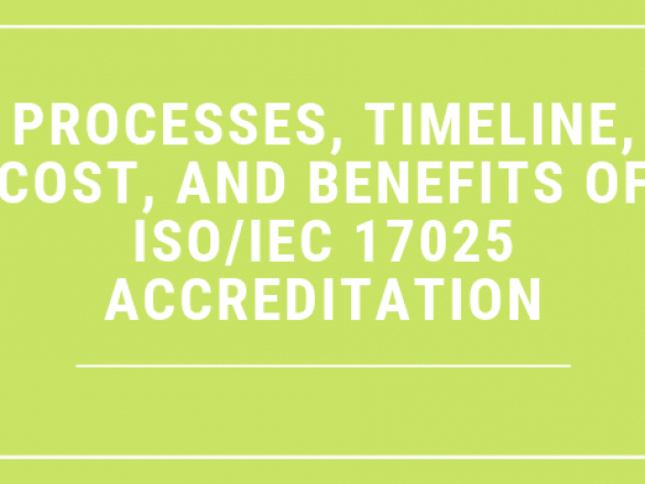 Processes, Timeline, Cost, and Benefits of ISO/IEC 17025 Accreditation