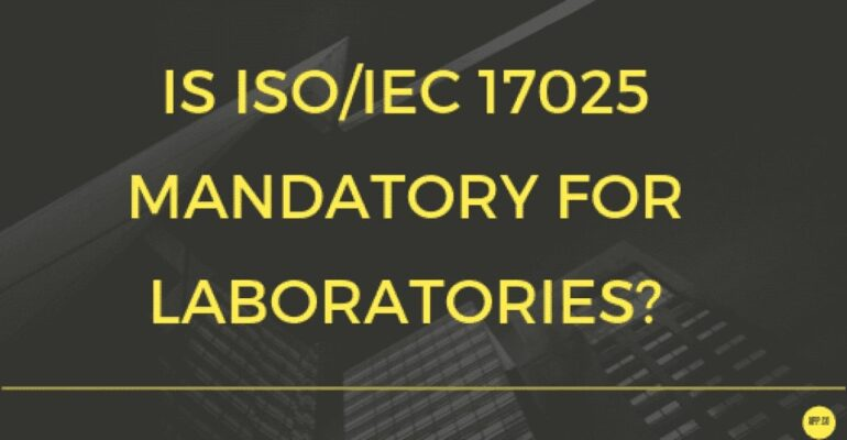 Is ISO 17025 Mandatory for Laboratories