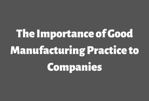 The Importance of Good Manufacturing Practice to Companies
