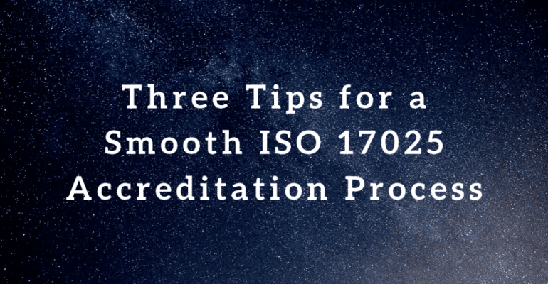 Three Tips for a Smooth ISO 17025 Accreditation Process