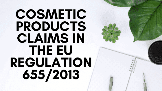 Cosmetic Products Claims in the EU Regulation 6552013
