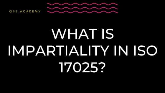 What is impartiality in ISO 17025?